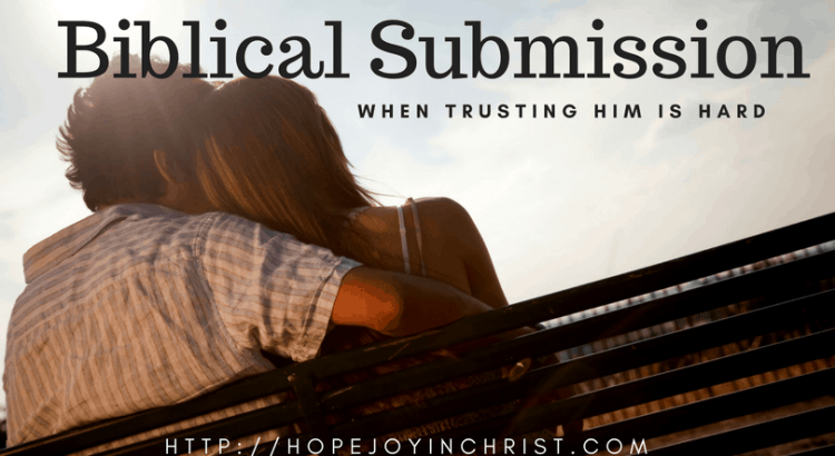 Biblical Submission When Trusting Him is Hard (Christian Marriage, Biblical Wifehood, (Reclaiming Hope & Joy in your marriage))