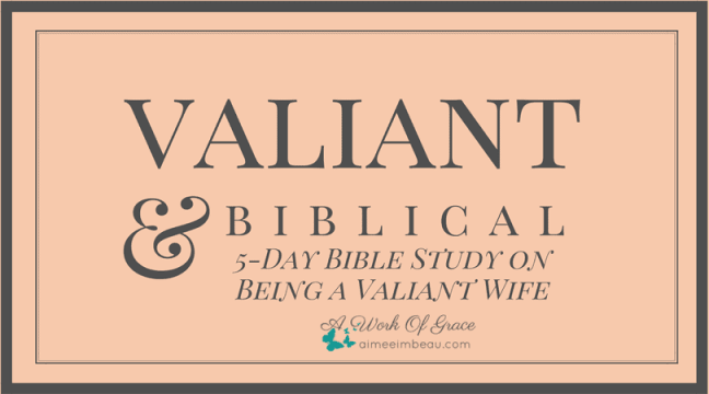 Valiant Bible Study Giveaway (Christian marriage, Biblical Wifehood,)