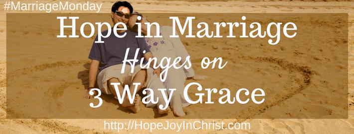 Hope in Marriage Hinges on 3 Way Grace (#MarriageMonday #BiblicalWifehood #ChristianMarriage)