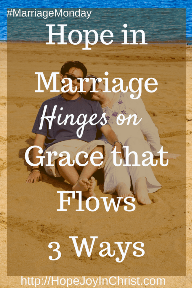 Hope in Marriage Hinges on Grace that Flows 3 ways PinIt (#MarriageMonday #BiblicalWifehood #ChristianMarriage)