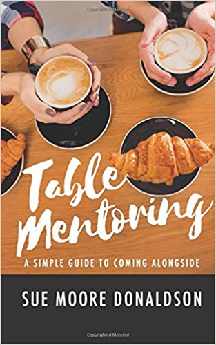 Table Mentoring: A simple guide to coming alongside by Sue Donaldson