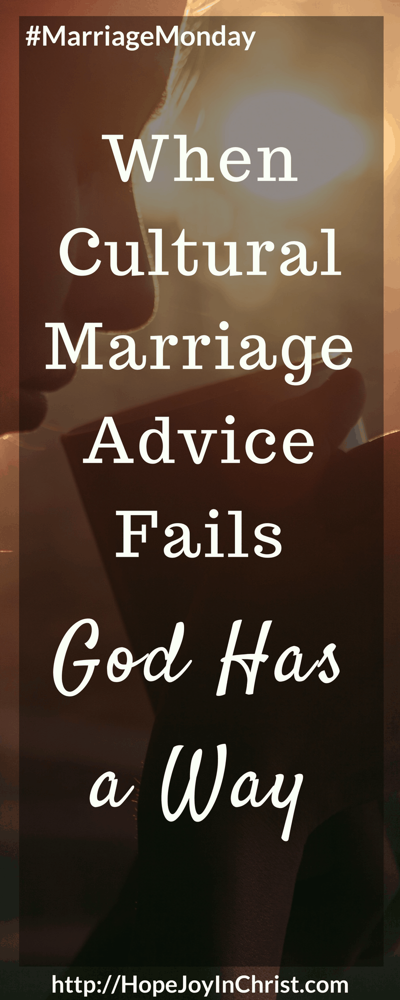 When Cultural Marriage Advice Fails God Has the Way PinIt (#ChristianMarriage, #BiblicalWifehood, #FindingHope&JoyInMyMarriage)