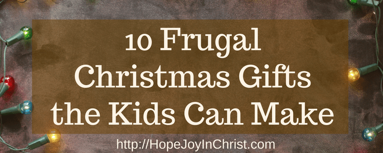 10 Frugal Christmas Gifts the Kids Can Make -