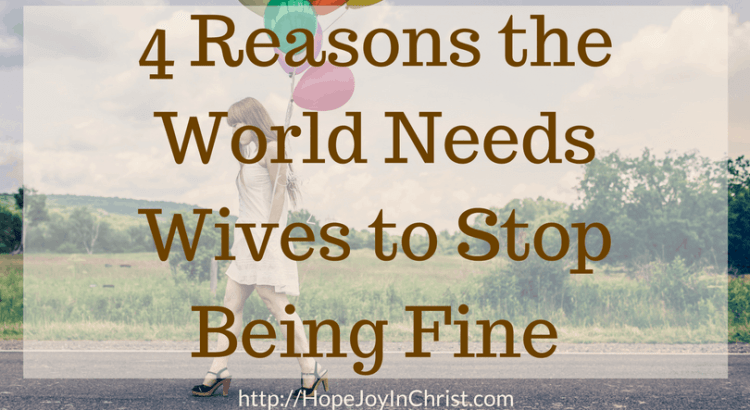 4 Reasons the World Needs Wives to Stop Being Fine FtImg (#chrisianMarriage Marriage tips Marriage Help Biblical Wifehood)