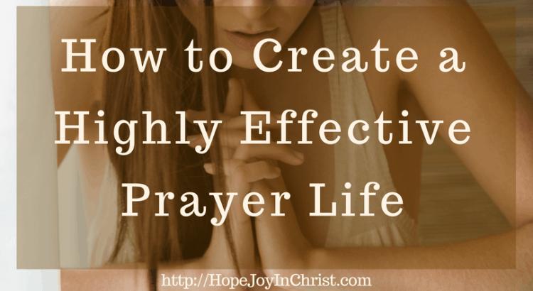 How to Create a Highly Effective Prayer Life (#PrayerHelp #WarRoom #PrayerJOurnal) #ChristianLiving
