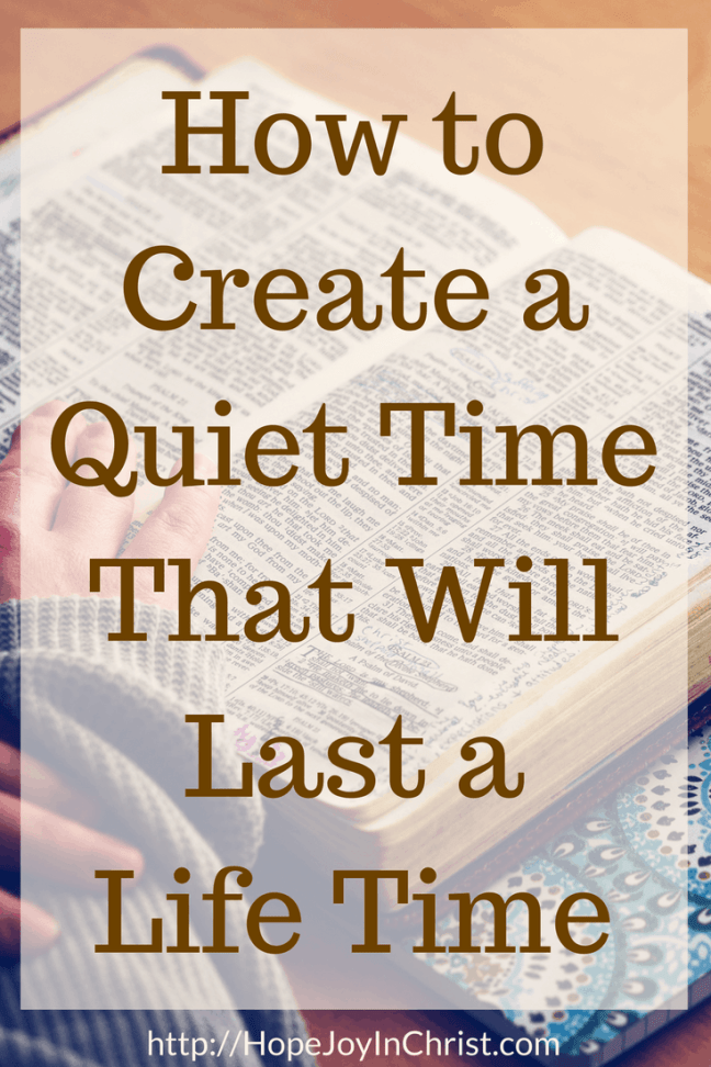 How to Create a Quiet Time That Will Last a Life Time PinIt (#QuietTimeHelp #BibleStudyFor Beginners #HabitsThatLast #SelfCare #ChristianLiving)