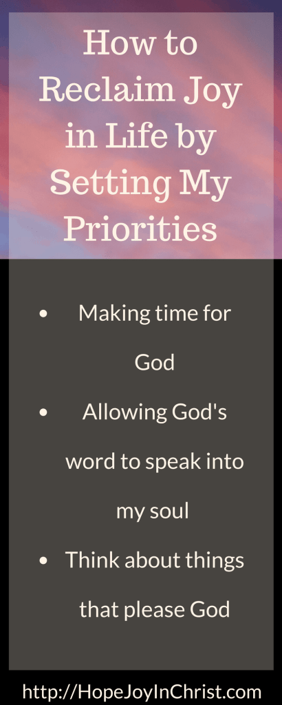 Reclaim Joy in Life by Setting My Priorities -How to Reclaim Joy in Life by Setting My Priorities (#ChristianLiving #Priorites #NewYears #Goals #SelfCare #LoveTheLord)