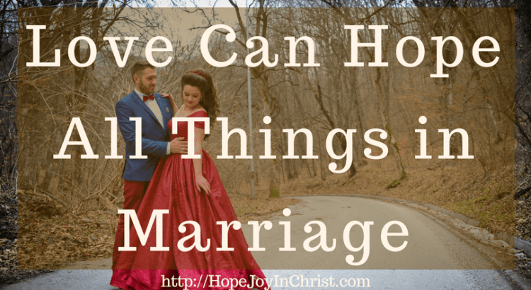 Love Can Hope All Things in Marriage FtImg (#MarriageMonday #ChristianMarraigeHelp #BiblicalMarriageAdvice #ChristianLiving #1Corinthians13)