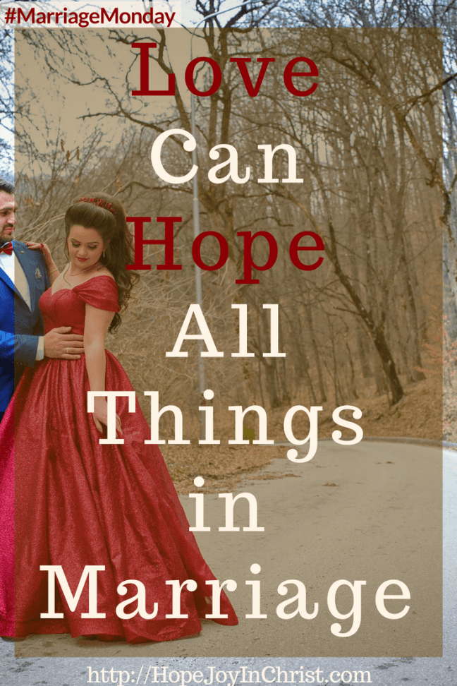Love Can Hope All Things in Marriage PinIt (#MarriageMonday #ChristianMarraigeHelp #BiblicalMarriageAdvice #ChristianLiving #1Corinthians13)