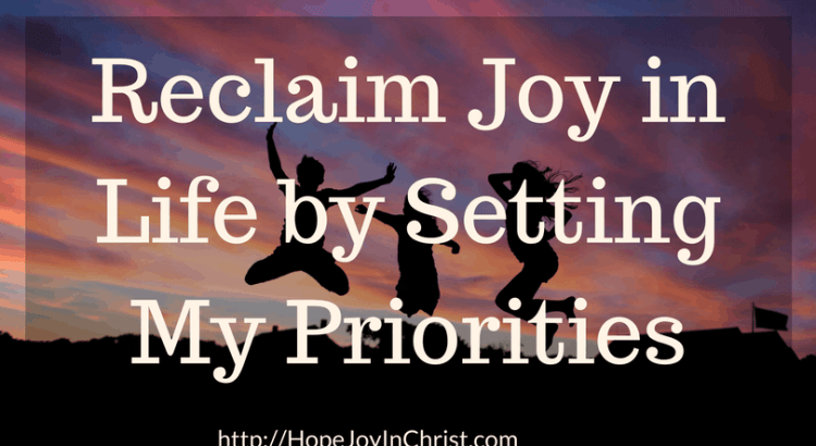 Reclaim Joy in Life by Setting My Priorities FtImg (#ChristianLiving #Priorites #NewYears #Goals #SelfCare #LoveTheLord)
