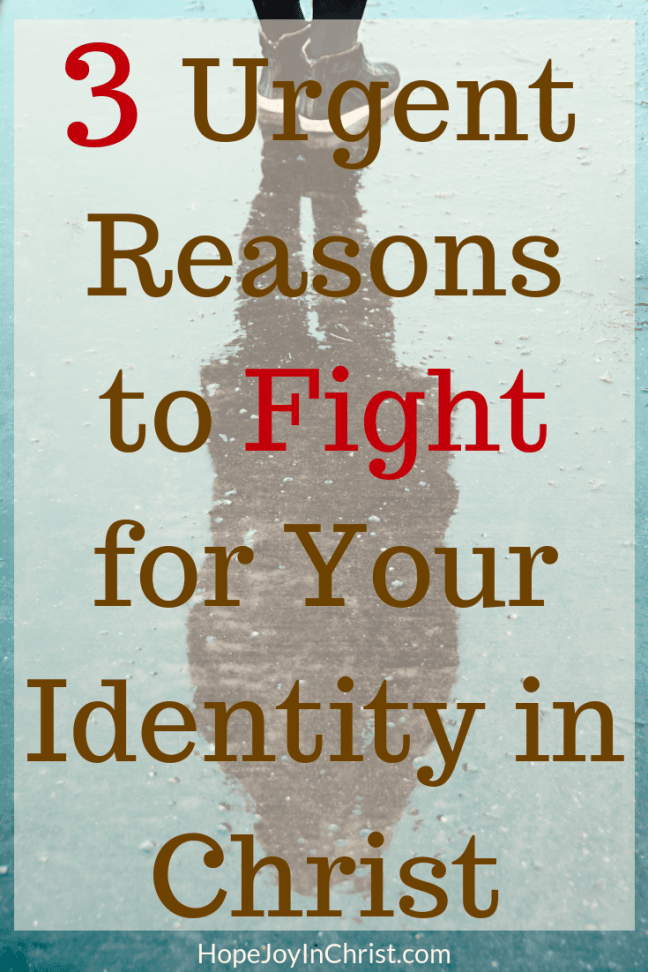 3 Urgent Reasons to Fight for Your Identity in Christ  Finding your identity in Christ as a woman through prayer.  Identity in Christ verses.  Prayer warrior women, prayer strategy, Spiritual Warfare Battle for your mind, fight the enemy