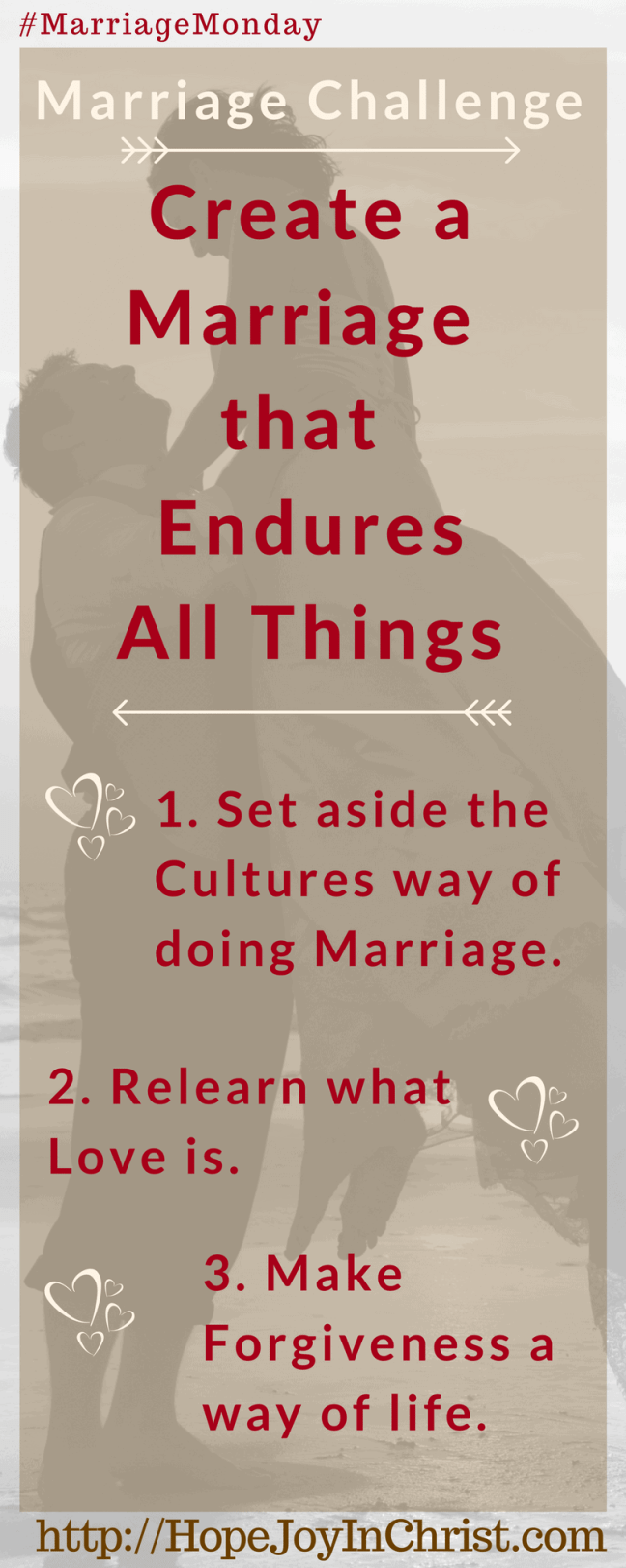 How to Create a Marriage Where Love Endures All Things - #MarriageChallenge 3 things you can do today (#Christianmarriage #Biblicalmarriage #Christianliving Marriage Monday #FindingHopeandJoyinmymarriage)
