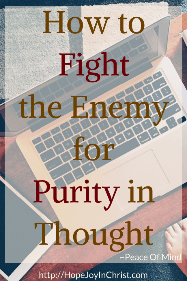 How to Fight the Enemy for Purity in Thought PinIt (Peace of Mind #Anxiety #chrisianliving #Philippians 4:8 #sexualPurity #purethoughts #selfCare)