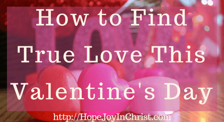 How to Find True Love This Valentine's Day (#VersesAboutGod'sLove #ValentineDayIdeas #ChristianLiving)