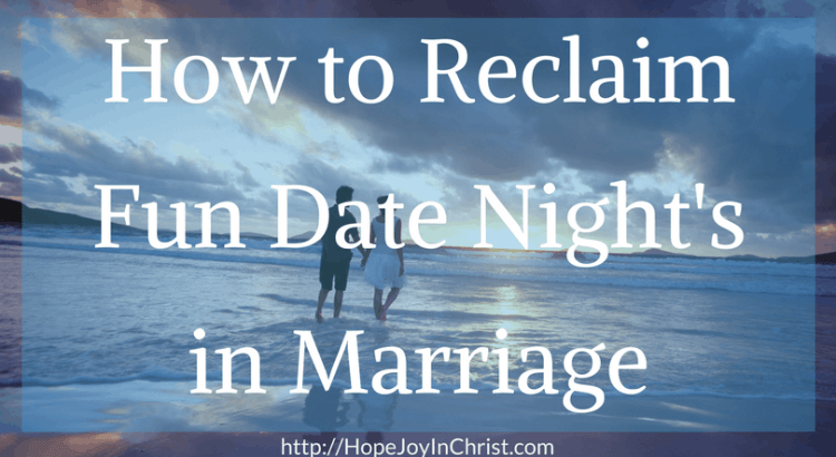 How to Reclaim Fun Date Night's in Marriage (Reclaim Hope and joy in Marriage #ChristianMarriage #biblicalMarriage #ChristianLiving #DateNight)