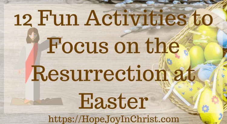 12 Fun Activities to Focus on the Resurrection at Easter #EasterIdeas #EasterBasketIdeas #EasterCrafts #easterJesus #EasterKids #easterActivities #easterTraditions #easterchristian