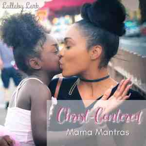 Christ Centered Mama Mantra