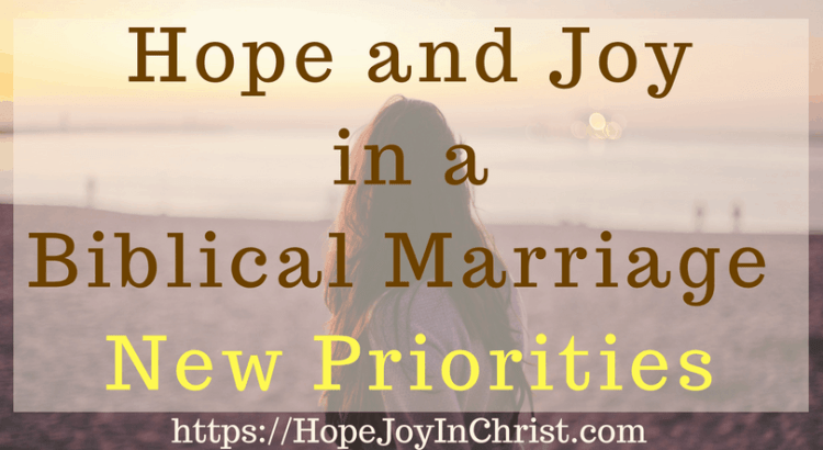 Hope and Joy in a Biblical Marriage_ New Priorities (#BiblicalMarriage #ChristianMarriageadvice #ChristianLiving #Prioritiesquotes #Prioritiesquotesrelationships #FindingHopeAndJoyInMyMarriage )