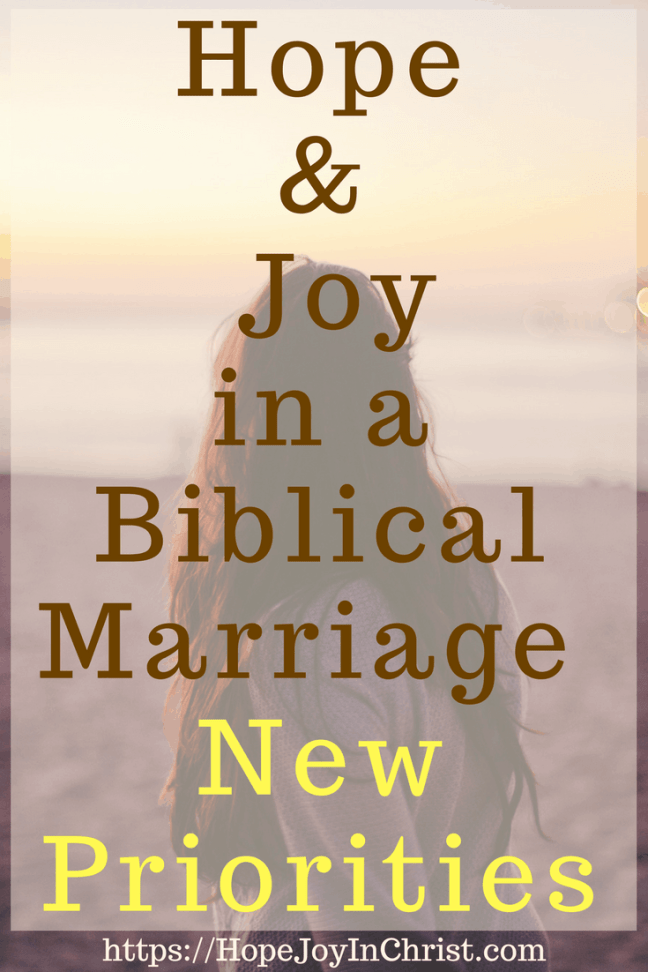 Hope and Joy in a Biblical Marriage_ New Priorities PinIt (#BiblicalMarriage #ChristianMarriageadvice #ChristianLiving #Prioritiesquotes #Prioritiesquotesrelationships #FindingHopeAndJoyInMyMarriage )