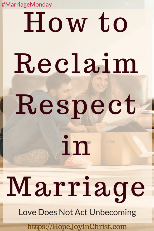 How to Reclaim Respect in Marriage_ Love Does Not Act Unbecoming PinIt (#MarriageMonday #ChristianMarriage #BiblicalMarriage #1Corinthians13 #ChristianLiving #Respect #RespectYourHusband)