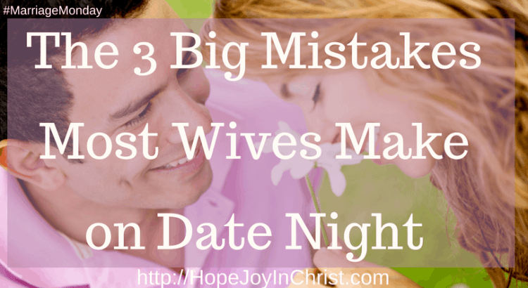 The 3 Big Mistakes Most Wives Make on Date Night (#ChristianMarriage #FunDateNightIdeas #DateNightMarriedCouples #biblicalmarriage #christianLiving #MarriageMonday)