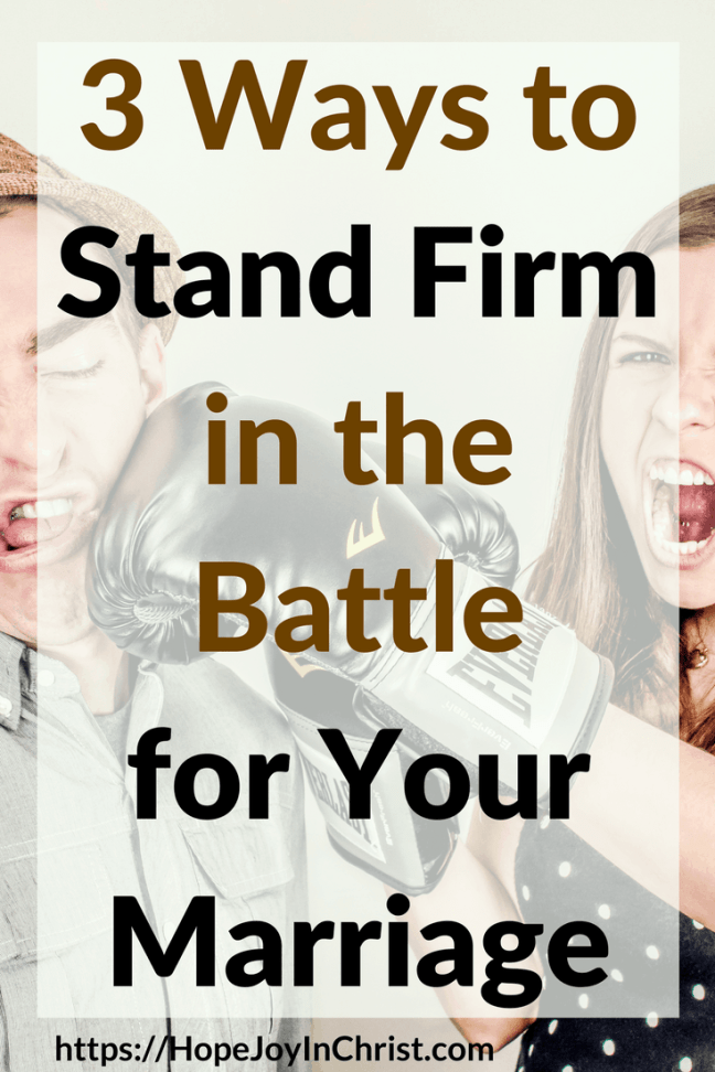 3 Ways to Stand Firm in the Battle for Your Marriage PinIt Reclaiming Hope & Joy in your Marriage ( #Christianmarriage #Biblicalmarriage #Christianliving #MarriageMonday #FindingHopeandJoyinmymarriage