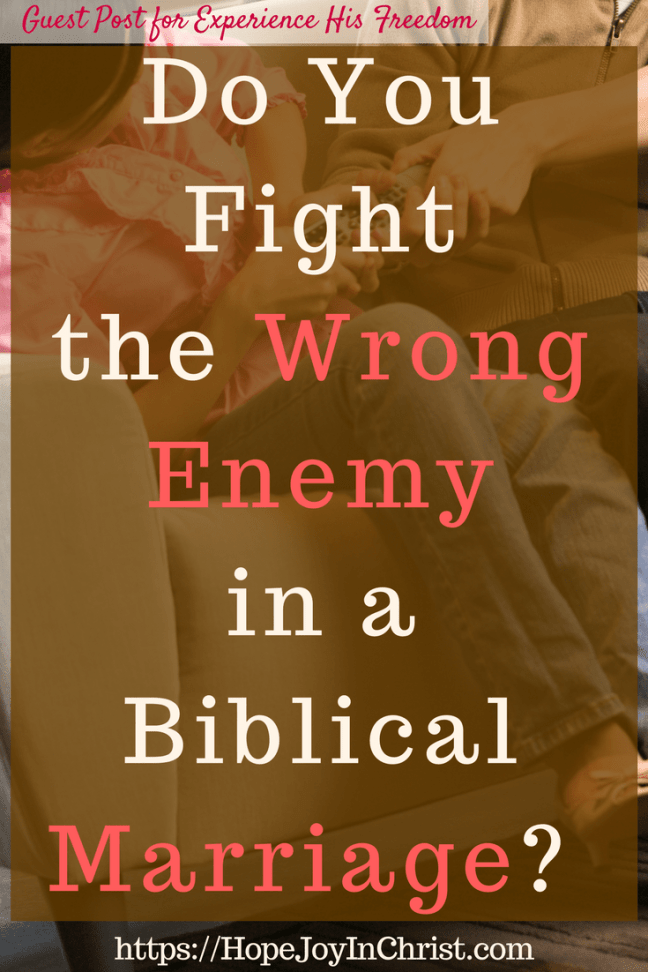 Do You Fight the Wrong Enemy in a Biblical Marriage #FighForMarriage #FightInMarriage #EnemyInMarriage #Prayer #ChristianMarriageAdvice #biblicalMarriage #ChristianMarriage #RelationshipHelp #FindingHopeandJoyinMyMarriage #ReclaimingHopeandJoy #ChristianLiving)