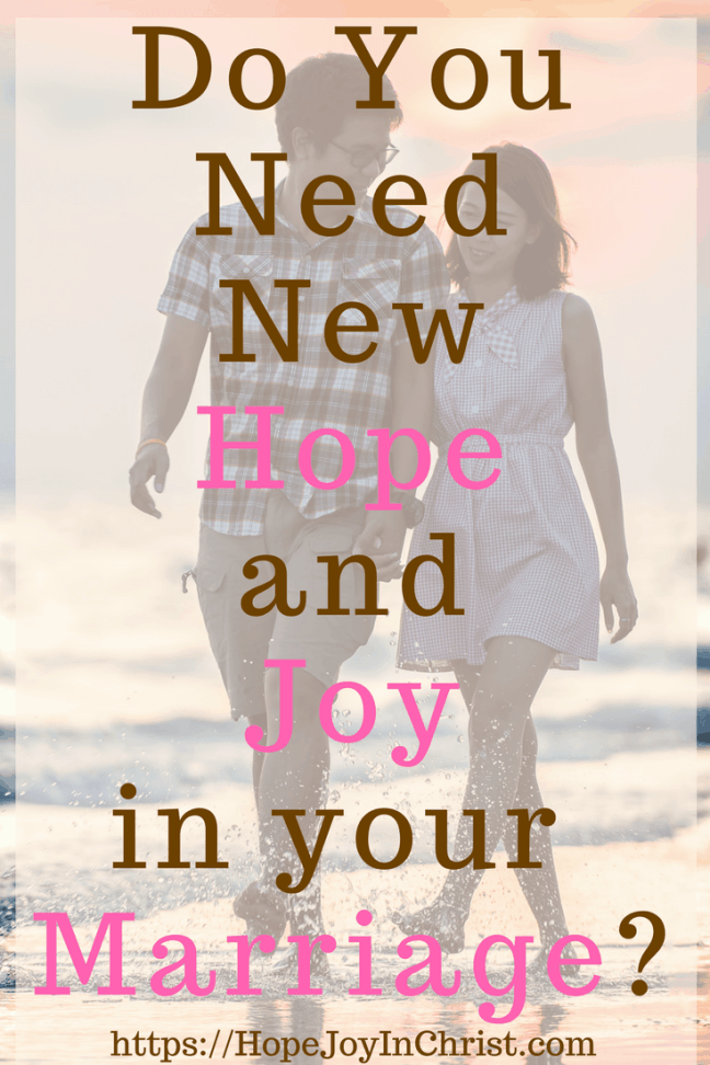 Do You Need New Hope and Joy in a Marriage PinIt ( #findinghopeandjoyinmymarriage #ChristianMarriage #ChristianMarriageadvice #BiblicalMarriage #Relationshipadvice #ChristianLiving #HopeinMarriage )
