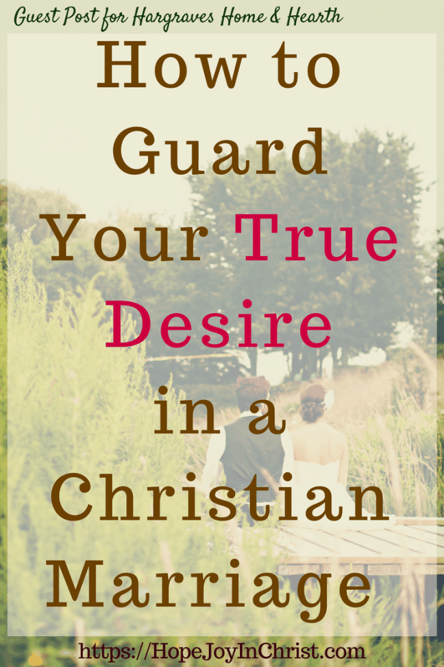 How to Guard Your True Desire in a Christian Marriage PinIt (#MarriageMonday #ChristianMarriage #BiblicalMarriage #ChristianLiving #DesireQuotes #respectRelationship #RespectYourHusband #StrengthenMarriage Finding Hope and Joy In My Marriage)
