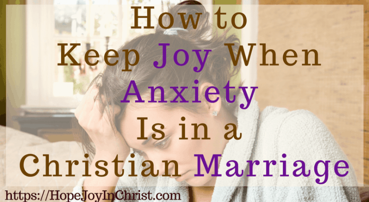 How to Keep Joy When Anxiety Is in a Christian Marriage FtImg ( #findinghopeandjoyinmymarriage #ChristianMarriage #ChristianMarriageadvice #BiblicalMarriage #Relationshipadvice #ChristianLiving #HopeinMarriage #anxiety #anxietyattack #anxietyrelief #tipsforanxiety #Scripture )