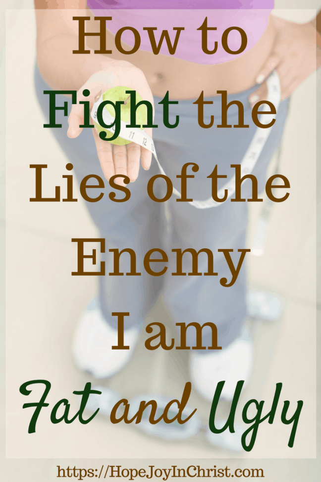 How to Fight the Lies of the Enemy_ I Am Fat and Ugly PinIt #ChristianLiving #TakeEveryThoughtCaptive #Philippians4:8 #SelfCare #FightTheEnemy #BodyImage #WeightLoss #Overweight #overeating #IAm #Beautiful #ConfidentWomen #HealthyLifestyle #BodyTempleofGod