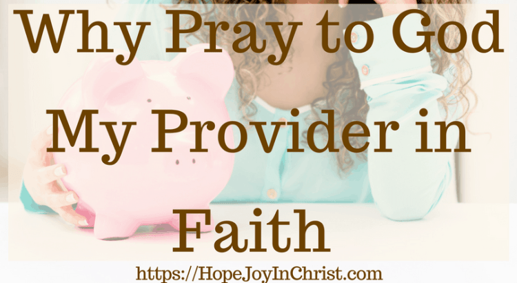 Why Pray to God My Provider in Faith Ft Img #GodProvides #GodProvidesquotes #GodProvidesverses #GodProvidesfaith #GodProvidesFinancially #myProviderJehovahJireh #myProviderGod #PrayForFinancialHelp #PrayerWarrior