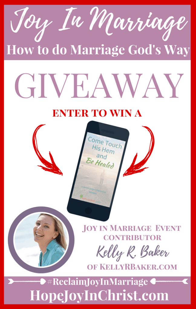 31 Ways to Reclaim joy in a Christian marriage Giveaway. Kelly R Baker is giving away a copy of Come Touch His Hem and Be healed #JoyInMarriage #MarriageGodsWay #JoyQuotes #JoyScriptures #ChooseJoy #ChristianMarriage #ChristianMarriagequotes #ChristianMarriageadvice #RelationshipQuotes #Giveaway #ChristianBooks