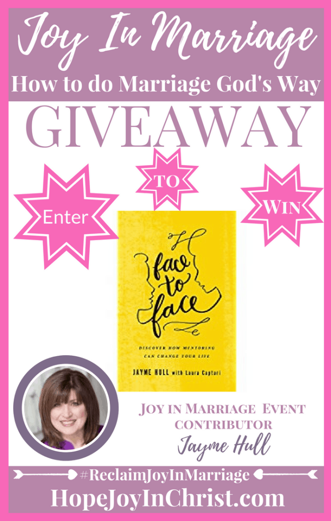 31 Ways to Reclaim joy in a Christian marriage Giveaway. Jayme Hull is giving away Face To Face Discover How Mentoring Can Change Your Life #JoyInMarriage #MarriageGodsWay #JoyQuotes #JoyScriptures #ChooseJoy #ChristianMarriage #ChristianMarriagequotes #ChristianMarriageadvice #RelationshipQuotes #Giveaway #ChristianBooks #SexinMarriage #mentoring #howtomentor #Mentor