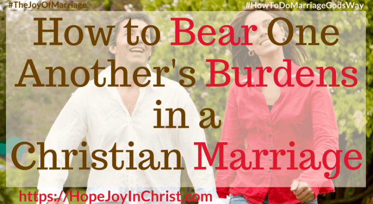 How to Bear One Another's Burdens in a Christian Marriage FtImg #BearOneAnothersBurdens #loveInmarriage #Marriagequotes #marriageadvice 31 Ways to Reclaim Joy in a Christian Marriage #JoyInMarriage #MarriageGodsWay #JoyQuotes #JoyScriptures #ChooseJoy #ChristianMarriage #ChristianMarriagequotes #ChristianMarriageadvice #RelationshipQuotes