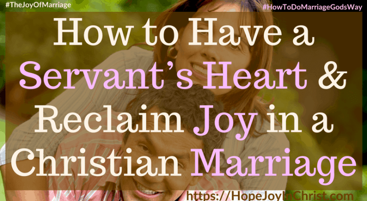 How to Have a Servant's Heart Reclaim Joy in a Christian Marriage ft #Servantsheart #Servantsheartquotes #Servantsheartservingothers #Servantsheartquotesgod #Servantsheartscripture 31 Ways to Reclaim Joy in a Christian Marriage #JoyInMarriage #MarriageGodsWay #JoyQuotes #JoyScriptures #ChooseJoy #ChristianMarriage #ChristianMarriagequotes #ChristianMarriageadvice #RelationshipQuotes #marriagegoals #HappyWifeLife #MarriedLife #BiblicalMarriage