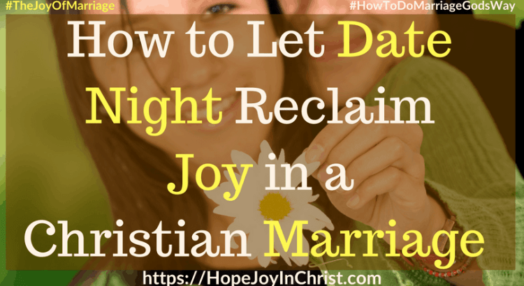 How to Let Date Night Reclaim Joy in a Christian Marriage ft #DateNightIdeas #DateNightQuotes #DateNightIn 31 Ways to Reclaim Joy in a Christian Marriage #JoyInMarriage #MarriageGodsWay #JoyQuotes #JoyScriptures #ChooseJoy #ChristianMarriage #ChristianMarriagequotes #ChristianMarriageadvice #RelationshipQuotes #StrongMarriage