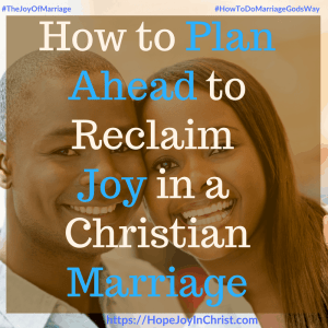 How to Plan Ahead to Reclaim Joy in a Christian Marriage sq #PLanAheadQuotes #PLanaheadforsuccess #ConfrontationTips #Confrontationquotes 31 Ways to Reclaim Joy in a Christian Marriage #JoyInMarriage #MarriageGodsWay #JoyQuotes #JoyScriptures #ChooseJoy #ChristianMarriage #ChristianMarriagequotes #ChristianMarriageadvice #RelationshipQuotes #marriagegoals #HappyWifeLife #MarriedLife #BiblicalMarriageHelp