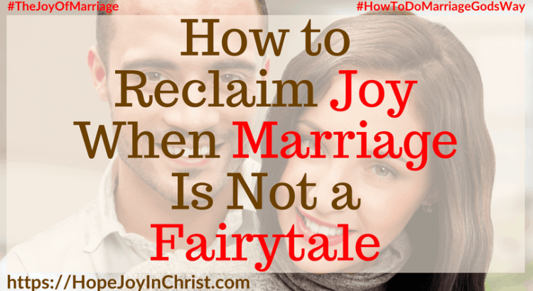 How to Reclaim Joy When Marriage Is Not a Fairytale FtImg #FairytaleMarriage #DifficultMarriage #FairyTaleQuotes #FairyTaleRelationships #NotAFairyTale 31 Ways to Reclaim Joy in a Christian Marriage #JoyInMarriage #MarriageGodsWay #JoyQuotes #JoyScriptures #ChooseJoy #ChristianMarriage #ChristianMarriagequotes #ChristianMarriageadvice #RelationshipQuotes #StrongMarriage