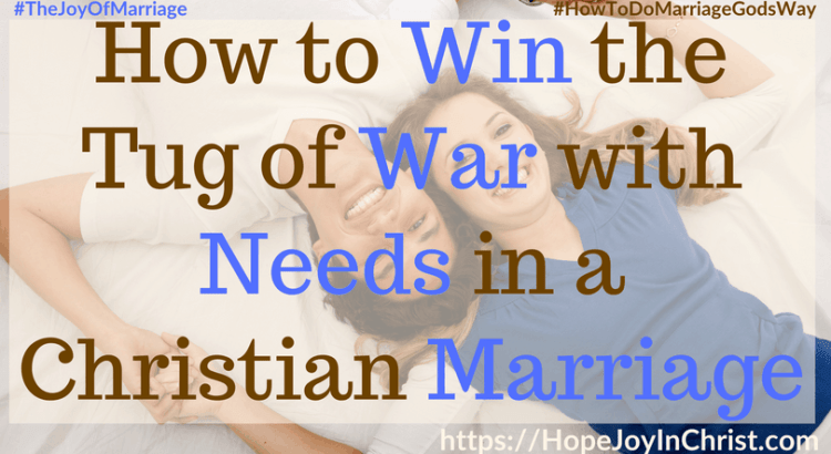 How to Win the Tug of War with Needs in a Christian Marriage ft #NeedsInrelationships #needsandwants #ThingsINeed #31 Ways to Reclaim Joy in a Christian Marriage #JoyInMarriage #MarriageGodsWay #JoyQuotes #JoyScriptures #ChooseJoy #ChristianMarriage #ChristianMarriagequotes #ChristianMarriageadvice #RelationshipQuotes #StrongMarriage