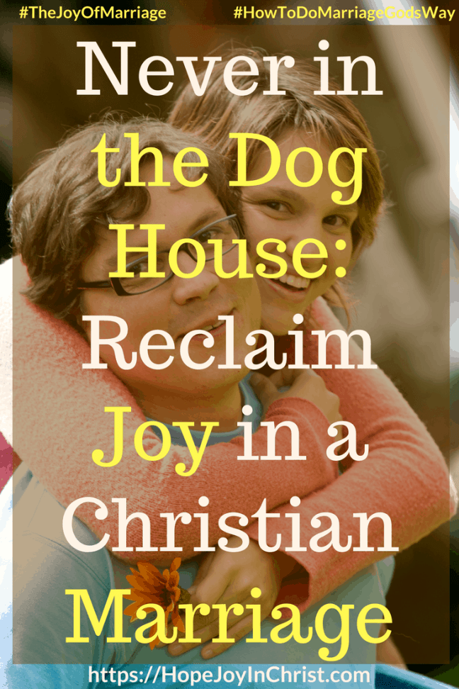 Never in the Dog House_ Reclaim Joy in a Christian Marriage #DoghouseQuotes #Forgive 31 Ways to Reclaim Joy in a Christian Marriage #JoyInMarriage #MarriageGodsWay #JoyQuotes #JoyScriptures #ChooseJoy #ChristianMarriage #ChristianMarriagequotes #ChristianMarriageadvice #RelationshipQuotes