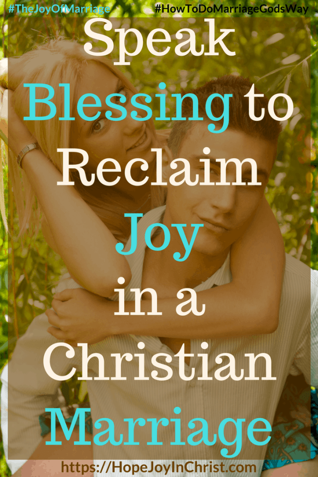 Speak Blessing to Reclaim Joy in a Christian Marriage #SpeakBlessing #BlessingQuotes 31 Ways to Reclaim Joy in a Christian Marriage #SpeakWordsOfLife #Wordsoflifequotes #JoyInMarriage #MarriageGodsWay #JoyQuotes #JoyScriptures #ChooseJoy #ChristianMarriage #ChristianMarriagequotes #ChristianMarriageadvice #RelationshipQuotes