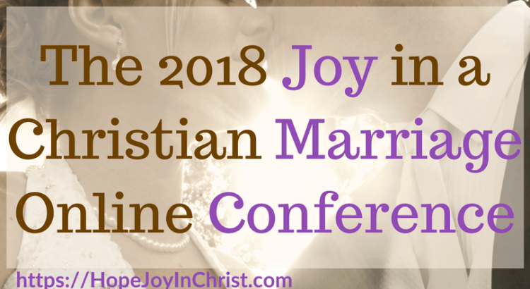 The 2018 Joy in a Christian Marriage Conference FtImg - 31 Ways to Reclaim Joy in a Christian Marriage #ChristianMarriage #TheJoyOfMarriage #HowToDoMarriageGodsWay #RelationshipAdvice #MarriageQuotes #MarriageConference #MarriageResources #MarriageConference