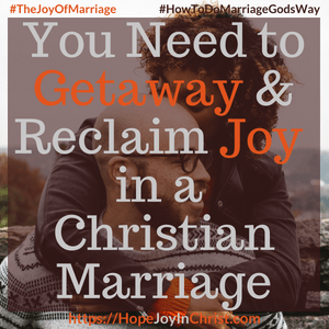 You Need to Getaway & Reclaim Joy in a Christian Marriage sq #Getawayquotes #getawayIdeas #Getawayforcouples #RomanticGetaway 31 Ways to Reclaim Joy in a Christian Marriage #JoyInMarriage #MarriageGodsWay #JoyQuotes #JoyScriptures #ChooseJoy #ChristianMarriage #ChristianMarriagequotes #ChristianMarriageadvice #RelationshipQuotes