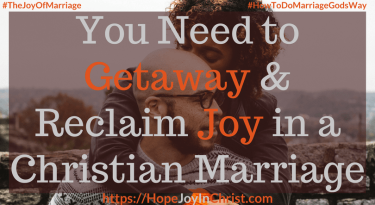 You Need to Getaway & Reclaim Joy in a Christian Marriage ftimg #Getawayquotes #getawayIdeas #Getawayforcouples #RomanticGetaway 31 Ways to Reclaim Joy in a Christian Marriage #JoyInMarriage #MarriageGodsWay #JoyQuotes #JoyScriptures #ChooseJoy #ChristianMarriage #ChristianMarriagequotes #ChristianMarriageadvice #RelationshipQuotes