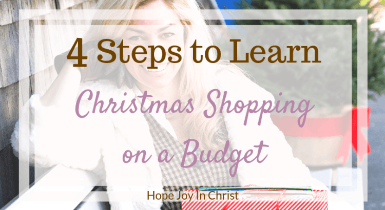 4 Steps to Learn Christmas Shopping on a Budget. Christmas shopping ideas, Christmas shopping on a budget, Christmas shopping quotes, Christmas shopping list, early Christmas shopping, Christmas budget, Christmas budget planner, Christmas budget ideas #ChristmasShopping #ChristmasBudget #HopeJoyInChrist