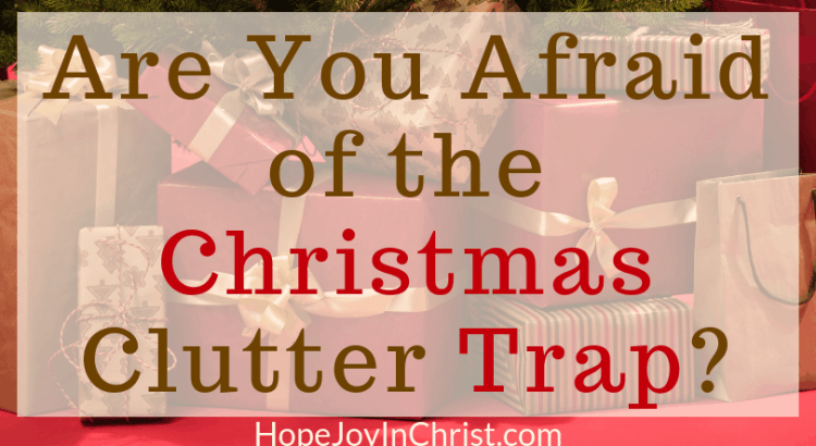 Are You Afraid of the Christmas Clutter Trap? FtImg #ChristmasCluttergift guide Christmas clutter tips #Christmastraditions Christmas decorations Christmas gift ideas to combat holiday clutter