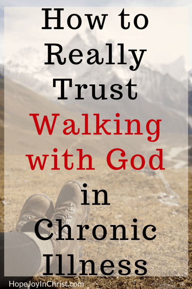 How to Really Trust Walking with God in Chronic Illness PinIt #WalkingwithGodVerses Tips to help Trust In The Lord on this great Christian Living Adventure