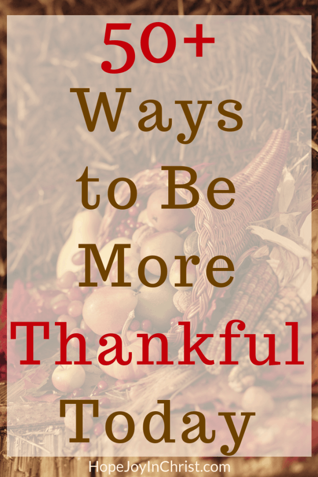 50 + Ways to Be More Thankful Today How to be more thankful #ThankfulQuotes #ThankfulPrintable Freebies about Thanksgiving, Thanksgiving Crafts, Thankfulness Challenges