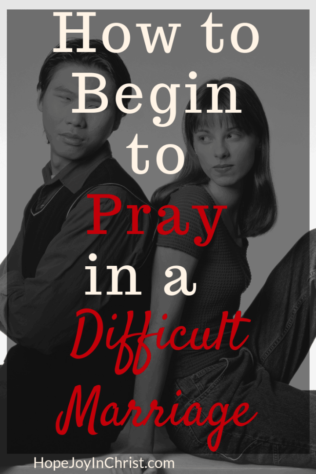 How to Begin to Pray in a Difficult Marriage and Find Hope and Joy in a Difficult Marriage for Christian Women in a Christian Marriage filled with Practical Marriage Advice Marriage Tips to keep hope in a Difficult Marriage Season of a #difficultRelationship quotes help and advice